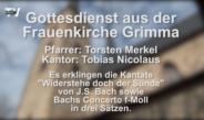 Gottesdienst aus der Frauenkirche Grimma zum Sonntag Okuli (7.3.21)